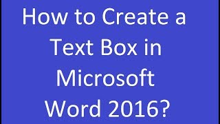 How to Create a Text Box in Microsoft Word 2016?