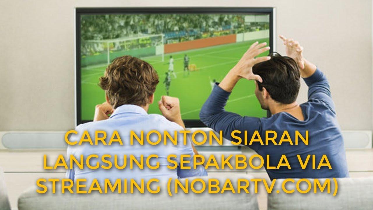 Cara Streaming Siaran Langsung Sepakbola Via Nobartv Com Youtube