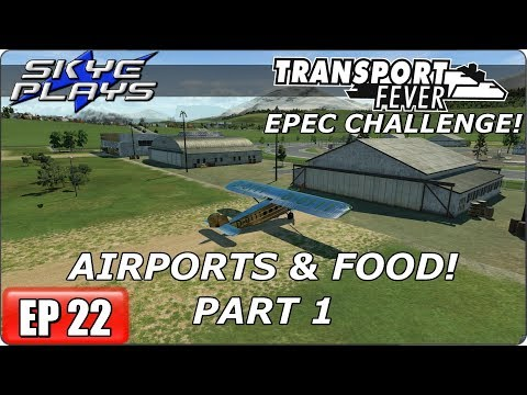 Transport Fever (Tycoon Game) Let's Play/Gameplay - EPEC Challenge Ep 22 - AIRPORTS & FOOD! - PART 1