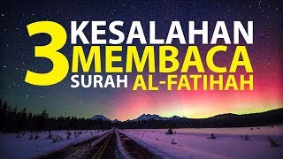3 Kesalahan Saat Membaca Surah Al-Fatihah [Episode 1] Lintasan Tajwid 1438 H