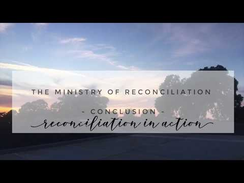 The Ministry of Reconcilation Conclusion Reconcilation in Action