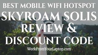 Best Mobile Wifi Hotspot - Skyroam Solis Reviews & DISCOUNT CODE