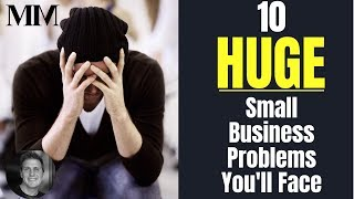 10 HUGE Small Business Problems You'll Face When Starting a Business