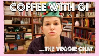 Coffee With Gi - The Veggie Chat!
