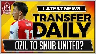 OZIL To Snub MANCHESTER UNITED Transfer! Manchester United Transfer News