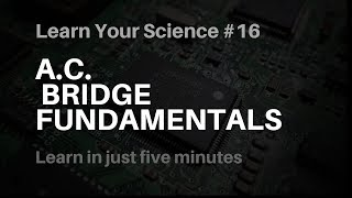 Fundamental Of A.C Bridges    Learn Your Science #16