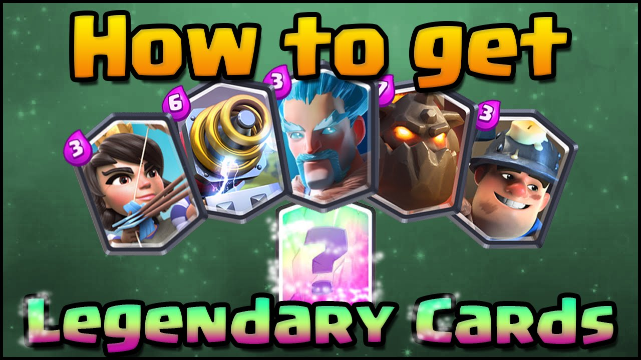 Clash Royale How To Get Legendary Cards Tips Amp Guide