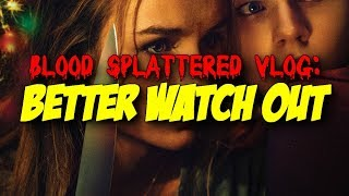 Better Watch Out (2017) - Blood Splattered Vlog (Horror Movie Review)