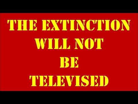 The Extinction Will Not Be Televised