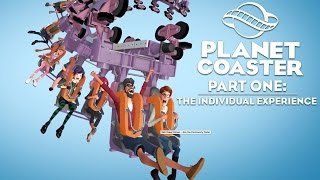 Planet Coaster - Part One: The Individual Experience (Official)