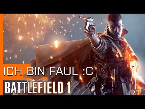 ICH BIN FAUL :C - Battlefield 1