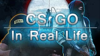CS:GO - In Real Life
