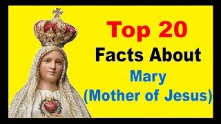 Mary Mother of Jesus - Unknown Facts