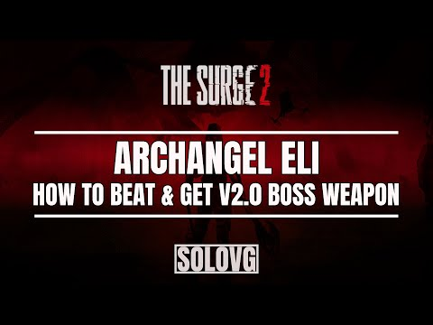 THE SURGE 2 - How To Beat Archangel Eli & Get His V2 Boss Weapon (Greatblade Of The Archangel V2.0)