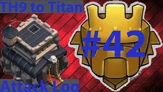 Clash Of Clans - TH9 to Titan Attack Log Episode #42