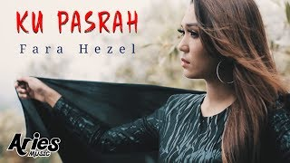 Fara Hezel - Ku Pasrah (Official Music Video with Lyric)