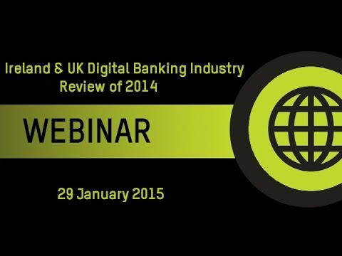 Recorded webinar: Ireland & UK Digital Banking in 2014 - A Review of the Year