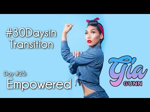 #30DAYSINTRANSITION: Empowered   Gia Gunn