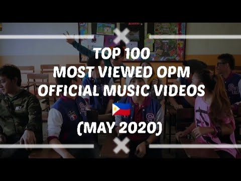 Top 100 Most Viewed Opm Official Music Videos May 2020 Youtube