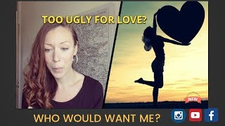 IM TOO UGLY TO FIND LOVE ! - HOW TO BE ATTRACTIVE TO OTHERS!