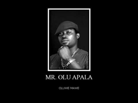 Mr. Olu Apala - Oluwe Mawe
