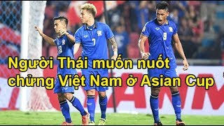 Tuyển Thái Lan Muốn NuỐt ChỬng Việt Nam Tại Asian Cup 2019
