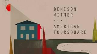 Denison Witmer - American Foursquare [Official Album Stream]