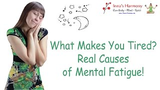 What Makes You Tired? Real Causes of Mental Fatigue!