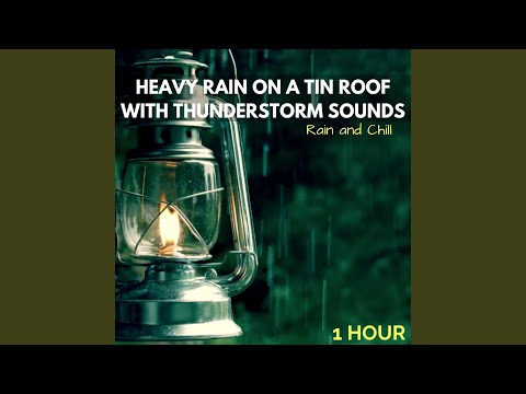 Heavy Rain on a Tin Roof with Thunderstorm Sounds (One Hour)