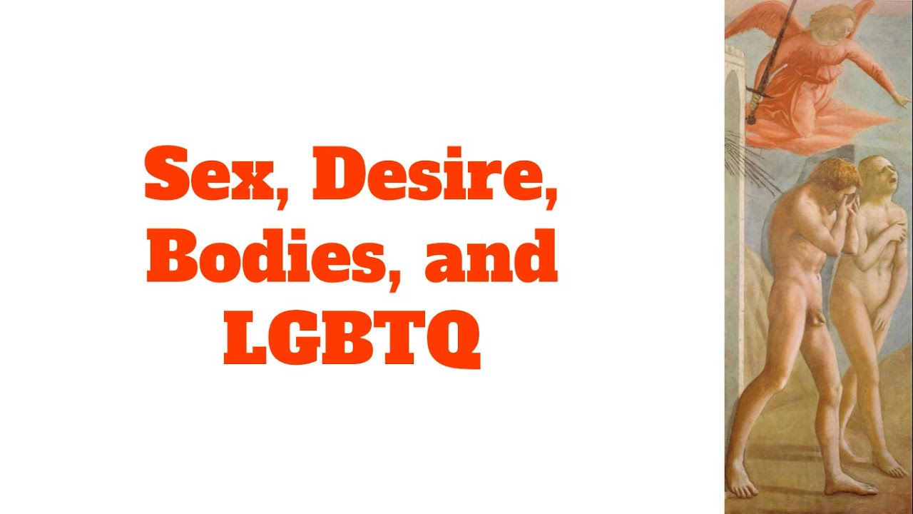 Sex, Desire, Bodies, and LGBTQ