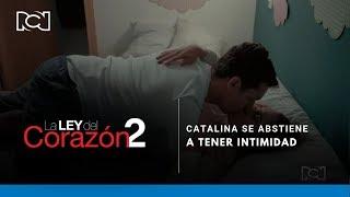 La Ley Del Corazón 2 l Mira por qué Catalina se abstiene a tener intimidad