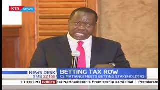 CS Matiang\'i meets betting stakeholders, betting firms owe KRA SH26B in taxes