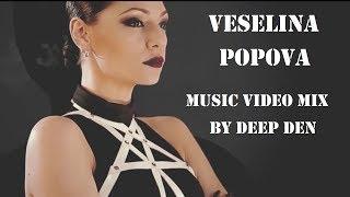 Veselina Popova - Music Video Mix By Deep Den