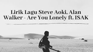 Lirik Lagu Steve Aoki, Alan Walker - Are You Lonely ft. ISAK dan Terjemahan   Lirik dan Terjemahan