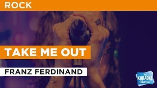 Take Me Out in the style of Franz Ferdinand | Karaoke with Lyrics