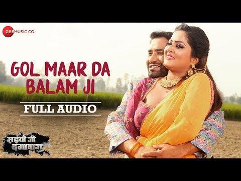 gol-maar-da-balam-ji---full-audio-|-saiyaan-ji-dagabaaz-|-dinesh-lal-yadav-&-anjana-singh
