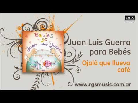 Juan Luis Guerra para Bebés - Ojalá que llueva café
