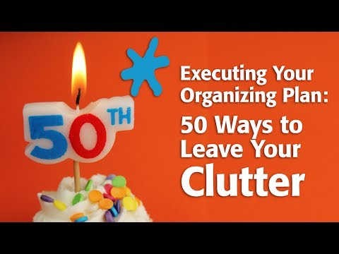 Executing Your Organizing Plan: 50 Ways to Leave Your Clutter