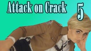 Attack on Crack 5 [Shingeki Cosplay Edition]