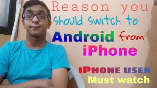 9 reasons you should switch to Android from iPhone | ९ कारण आप iPhone से Android मे switch करेंगे