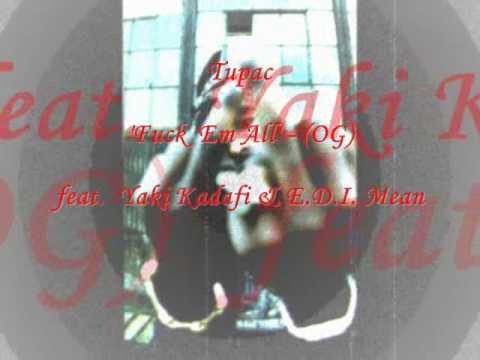 2Pac - Fuck 'Em All - (OG) - (feat. Yaki Kadafi & E.D.I. Mean)