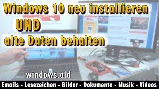 Windows 10 neu installieren ohne Datenverlust - alte Daten behalten - Emails Dokumente - [4K]