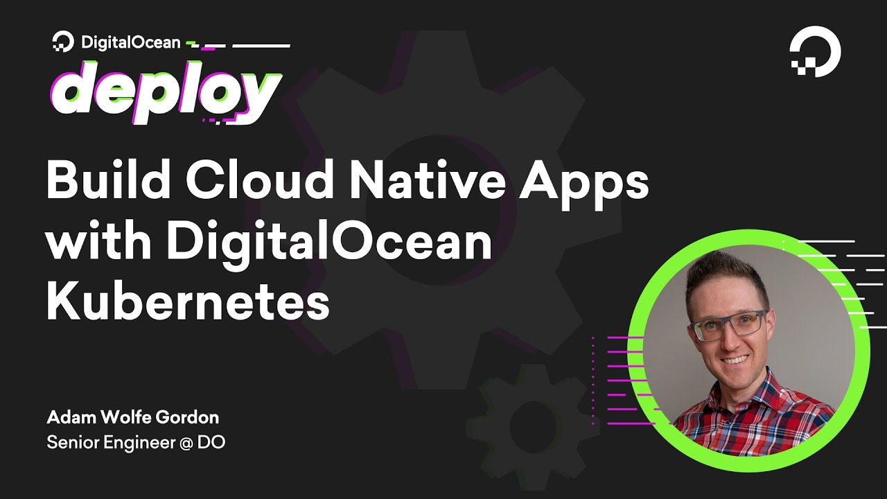 Build Cloud Native Apps With DigitalOcean Kubernetes