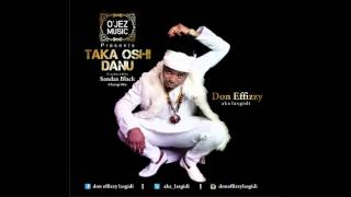 DON EFFIZZY – TAKA OSHI DANU [PROD. BY Sandaz Black]