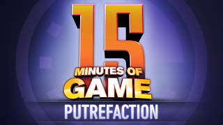 15 Minutes of Game - Putrefaction