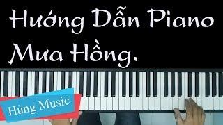 Hướng Dẫn Đàn Piano Mưa Hồng - Hướng Dẫn Mưa Hồng Piano[Hùng Music]