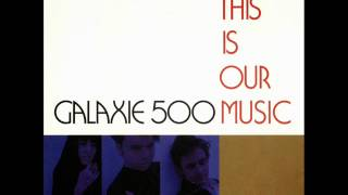 Galaxie 500 - This Is Our Music (Full Album)
