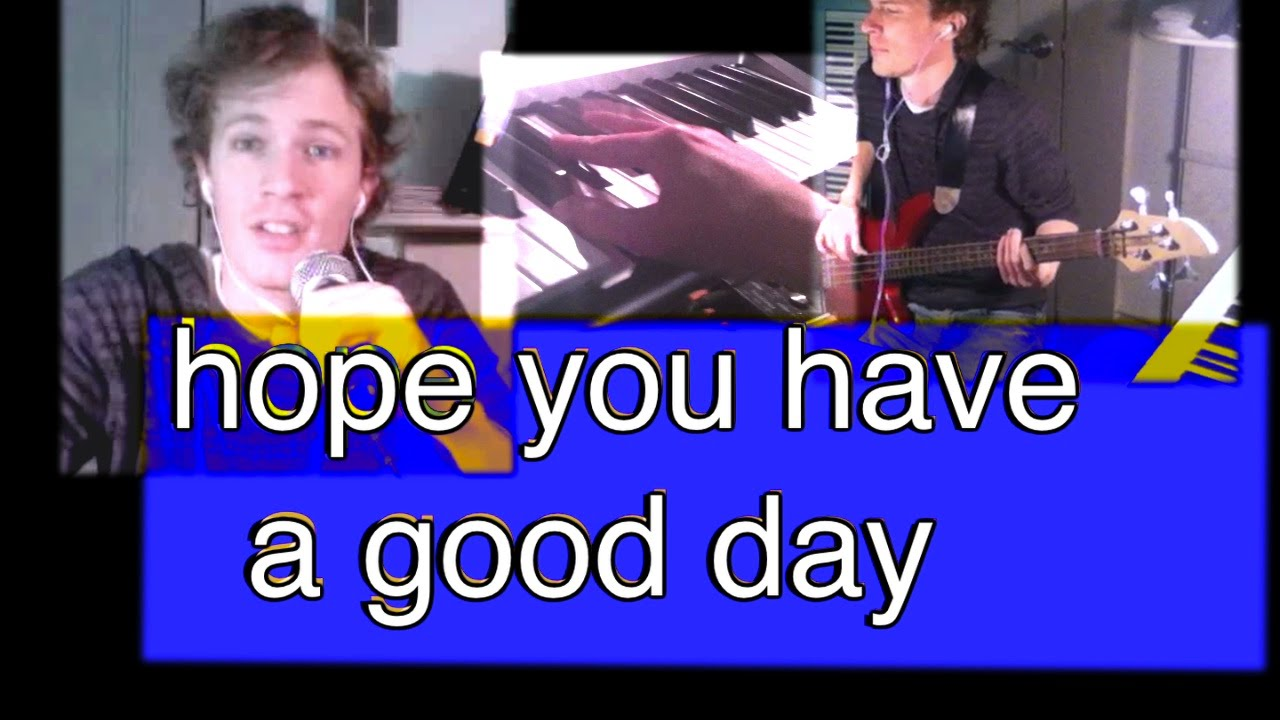 Hope You Have A Good Day Youtube