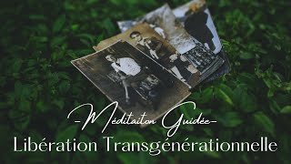 Méditation Guidée : Libération Transgénérationnelle