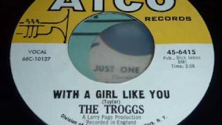 "Troggs ""With A Girl Like You"" original 45rpm"